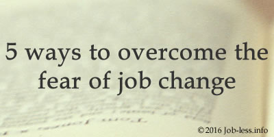 5 ways to overcome the fear of job change